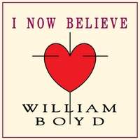 William Boyd | I Now Believe