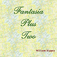 William Rippey | Fantasia Plus Two