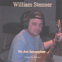 William Stenner | We Are Incomplete (3 Song Pre-Release) Enjoy!