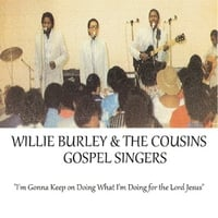 Willie Burley & The Cousins Gospel Singers | Willie Burley & The Cousins Gospel Singers