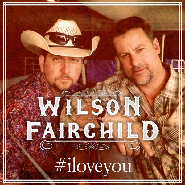 Wilson Fairchild | #iloveyou | CD Baby Music Store