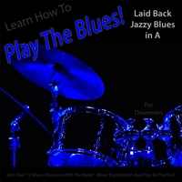 Windy Town Artists | Learn How to Play the Blues! Laid Back Jazzy Blues in the Key of A for Drummers