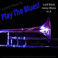 Windy Town Artists | Learn How to Play the Blues! Laid Back Jazzy Blues in the Key of A for Trombone Players
