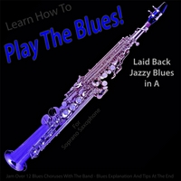 Windy Town Artists | Learn How to Play the Blues! Laid Back Jazzy Blues in the Key of A for Soprano Saxophone Players