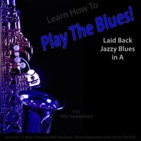Windy Town Artists | Learn How to Play the Blues! Laid Back Jazzy Blues in the Key of A for Alto Saxophone Players