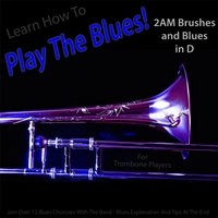 Windy Town Artists | Learn How to Play the Blues! 2AM Brushes and Blues in D (For Trombone Players)