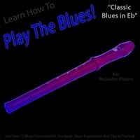 Windy Town Artists | Learn How to Play the Blues! (Classic Blues in Eb) [For Recorder Players]