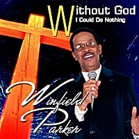 Winfield Parker | Without God I Could Do Nothing