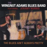 The Wingnut Adams Blues Band | The Blues Ain't Always Pretty