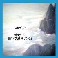 Wire_C | Adrift Without a Voice