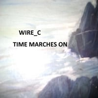 Wire C | Time Marches On