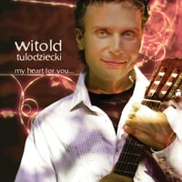 Witold Tulodziecki | My Heart for You