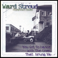 Ward Jene Stroud | You Got To Dance With The Ones That Brung Ya!