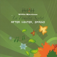 Willie Martinez La Familia Sextet | After Winter, Spring
