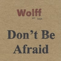 Wolff and Tuba | Don't Be Afraid