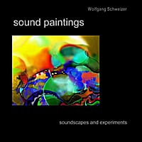 Wolfgang Schweizer | Sound Paintings