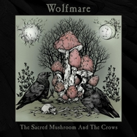 Wolfmare | The Sacred Mushroom and the Crows