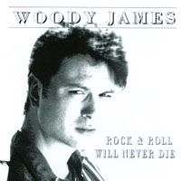 Woody James | Rock & Roll Will Never Die