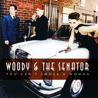 Woody & The Senator | You Can't Smoke A Woman