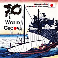 World Groove | Japanease Music By Japanese Musical Instruments