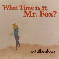What Time Is It, Mr. Fox? | And Other Stories