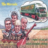 The Wurzels | I Want To Be A