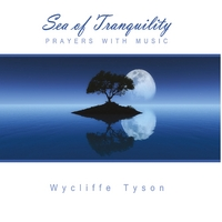 Wycliffe Tyson | Sea of Tranquility: Prayers With Music