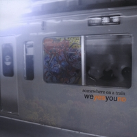 We Yes You No | Somewhere On a Train