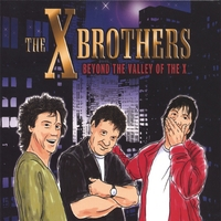 The X Brothers | Beyond the Valley of the X