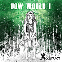 X Contract | How Would I - Single