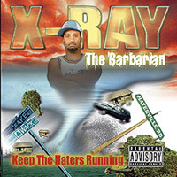 X-Ray The Barbarian | Keep The Haters Running