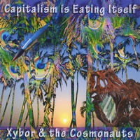 Xybor & the Cosmonauts | Capitalism is Eating Itself
