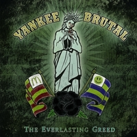 Yankee Brutal | The Everlasting Greed