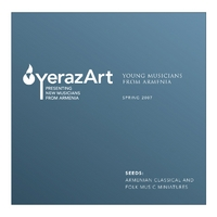 YerazArt Young Musicians from Armenia, Spring 2007 | Seeds: Armenian Classical and Folk Music Miniatures