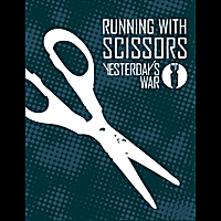 Yesterday's War | Running With Scissors