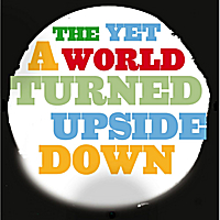 The Yet | A World Turned Upside Down