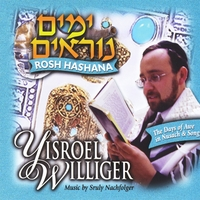Yisroel Williger | The Days of Awe In Nusach & Song - Rosh Hashana