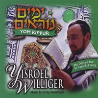 Yisroel Williger | The Days of Awe In Nusach & Song - Yom Kippur