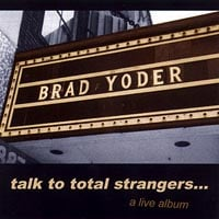 Brad Yoder | Talk to Total Strangers