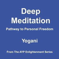 Yogani | Deep Meditation - Pathway to Personal Freedom