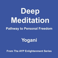 Yogani | Deep Meditation: Pathway to Personal Freedom (2012 Edition)