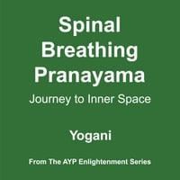 Yogani | Spinal Breathing Pranayama: Journey to Inner Space (2012 Edition)