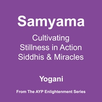 Yogani | Samyama - Cultivating Stillness in Action, Siddhis and Miracles