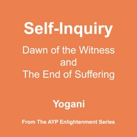 Yogani | Self-Inquiry - Dawn of the Witness and the End of Suffering