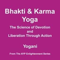 Yogani | Bhakti and Karma Yoga - The Science of Devotion and Liberation Through Action