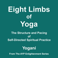 Yogani | Eight Limbs of Yoga - The Structure and Pacing of Self-Directed Spiritual Practice