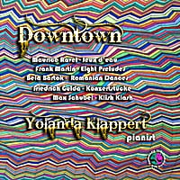 Yolanda Klappert | Maurice Ravel: Jeux D'eau for Piano.  Bela Bartok: Romanian Folk Dances for Piano. Frank Martin: Eight Preludes for Piano.  Friedrich Gulda: Prelude and Fugue for Piano. Max Schubel: Klish Klash for Prepared Piano. Downtown.