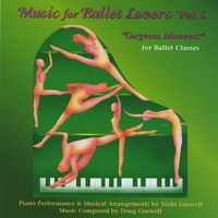 "Yoshi Gurwell & Douglas Gurwell | Music for Ballet Lovers, Vol.6, ""Gorgeous Moments"""