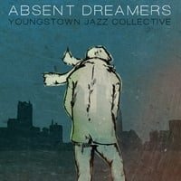 Youngstown Jazz Collective | Absent Dreamers