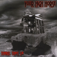 Your High Horse | Things That Lie